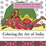 Coloring the Art of India: Creative Relaxation for Adults based on the Art and Patterns of India: Hand-drawn images of Hindu Gods and Goddesses and ... Around the World Coloring Series) (Volume 2)