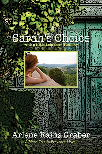 Book: Sarah's Choice - with a little help from Tuscany (A Plane Tree in Provence Book 3) by Arlene Rains Graber