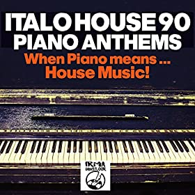 Italo house 90 piano anthems when piano for 90s house music albums