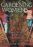 Gardening Women: Their Stories From 1600 to the Present