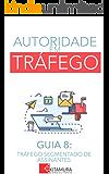 Tráfego Segmentado de Assinantes: Um Curso Completo em 8 Passos Sobre O Tráfego em Websites (Autoridade em Tráfego)