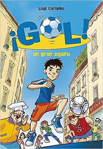 ¡Gol!: un gran equipo: Amazon.es: Luigi Garlando, Santiago Jordan Sempere, SANTIAGO; JORDAN SEMPERE: Libros