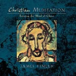 Christian Meditation: Entering the Mind of Christ | James Finley