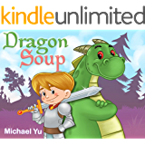 Books for Kids: Dragon Soup (Children's book about a dragon who likes soup, Picture books, Preschool Books, Ages 3-5, Baby books, Kids book, Bedtime story): Children's Picture Book