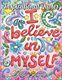 Inspirational Quotes: An Adult Coloring Book with Motivational Sayings and Positive Affirmations for Confidence and…
