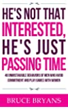 He's Not That Interested, He's Just Passing Time: 40 Unmistakable Behaviors Of Men Who Avoid Commitment And Play Games…