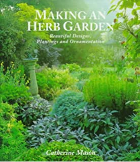 Making An Herb Garden: Beautiful Designs, Plantings And Ornamentation