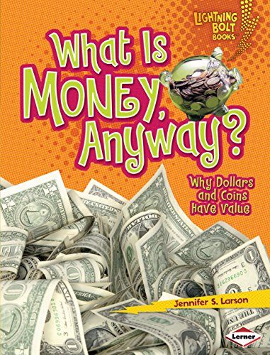 What Is Money, Anyway?: Why Dollars and Coins Have Value (Lightning Bolt Books ™ — Exploring Economics)