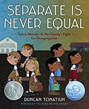 Separate Is Never Equal: Sylvia Mendez and Her Family's Fight for Desegregation: Sylvia Mendez and Her Fam