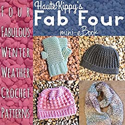 Haute Kippy's Fab Four: Four Fabulous Winter Weather Crochet Patterns