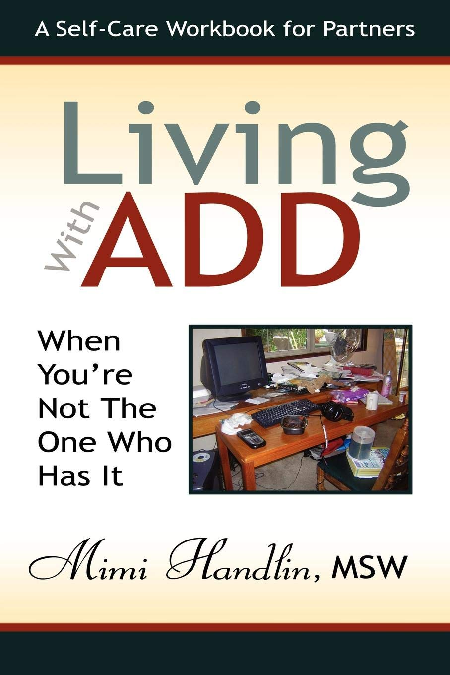 Download Living With ADD When You're Not the One Who Has It: A Workbook For Partners PDF