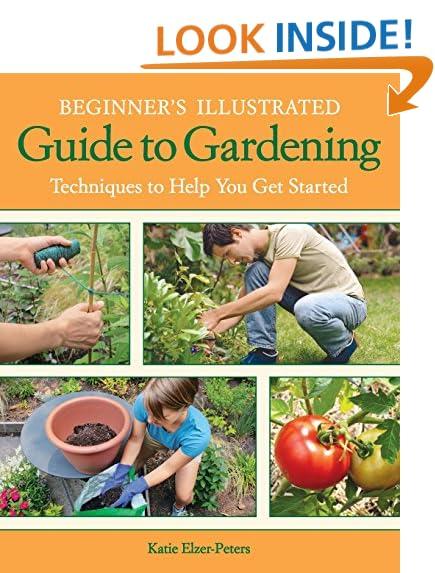 beginner gardening. Beginner\u0027s Illustrated Guide To Gardening: Techniques Help You Get Started Beginner Gardening