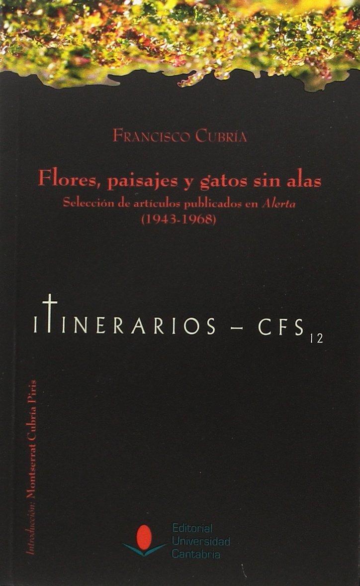 Flores, paisajes y gatos sin alas. Selección de artículos publicados en Alerta (1943-1968). (Spanish) Paperback – 2016