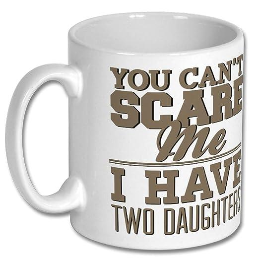 Amazon.com: You can t Scare Me I Have dos hijas taza regalo ...