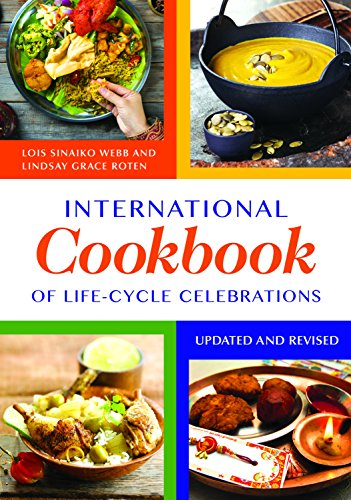 International Cookbook of Life-Cycle Celebrations, 2nd Edition by Lois Sinaiko Webb, Lindsay Grace Cardella, Jeanne Jacob