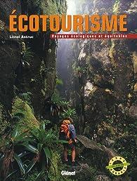 Ecotourisme : Voyages écologiques et équitables par Lionel Astruc