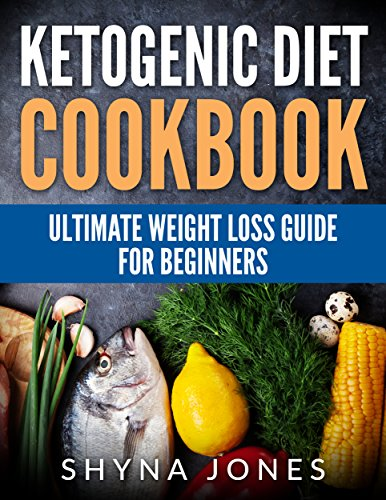 Ketogenic Diet Cookbook: Ketogenic Diet Recipes Cookbook & Low Carb Weight Loss Guide For Beginners: Your Easy, Healthy & Essential Ketogenic Diet Recipes ... Cooker, Pot, High, Guide, Paleo, Delicious) by Shyna Jones