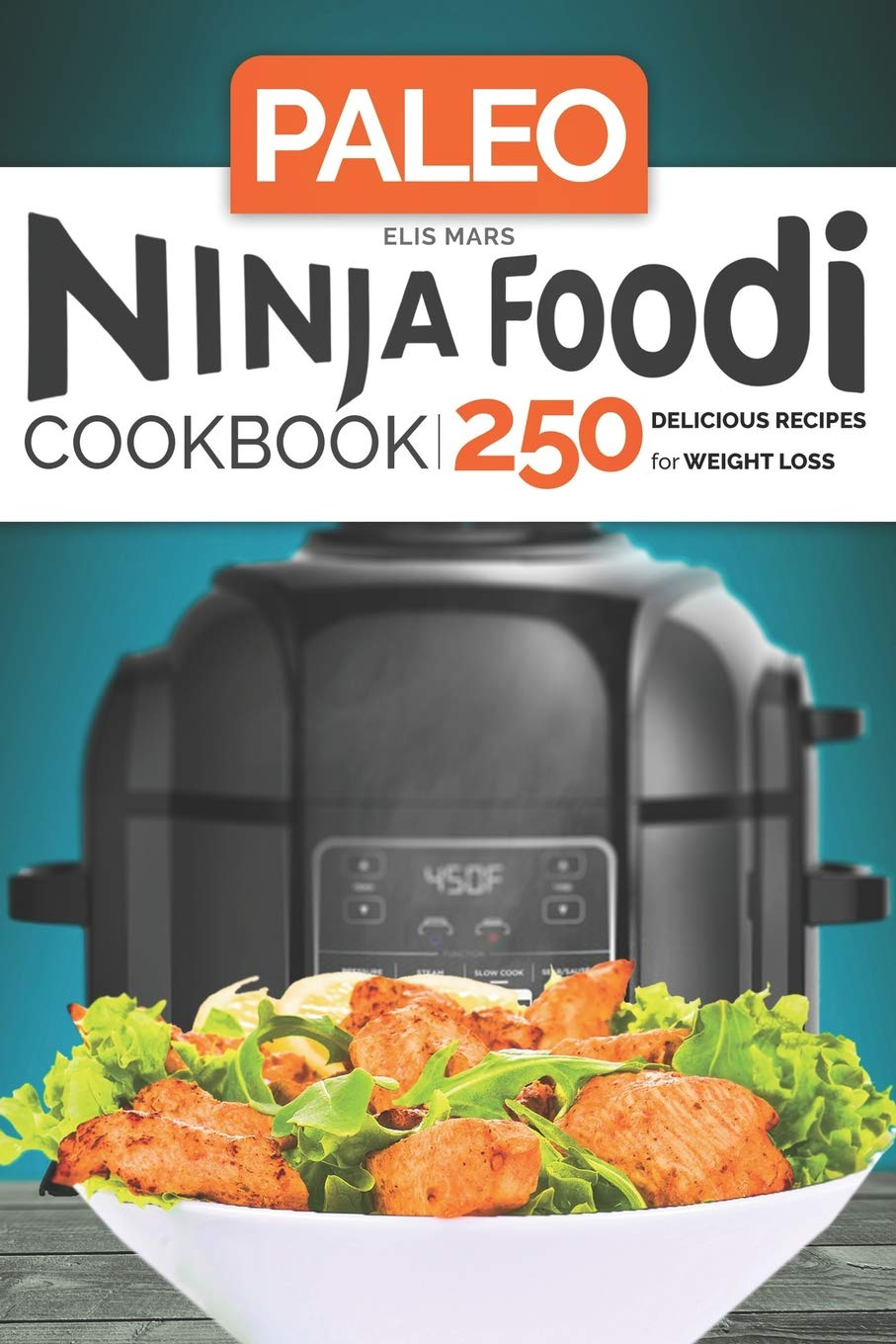 Paleo Ninja Foodi Cookbook: 250 Delicious Recipes for Weight ...