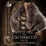 The Enchanted: A Faerie Tale, Book 1 | Genevra Thorne