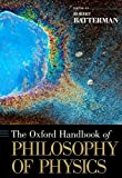 The Oxford Handbook of Philosophy of Physics, Batterman, Robert W., 0195392043