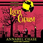 Lucky Charm: Spellbound Paranormal Cozy Mystery Series, Book 4 | Annabel Chase
