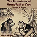 The Adventures of Grandfather Frog Audiobook by Thornton W. Burgess Narrated by Tom Weiss