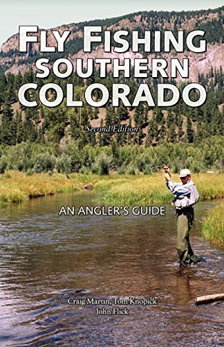 Fly Fishing Southern Colorado: An Angler's Guide (The Pruett Series) 2nd edition by Martin, Craig, Knopick, Tom, Flick, John (2007) Paperback