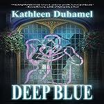 Deep Blue: Deep Blue Trilogy, Book 1   Kathleen Duhamel