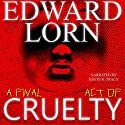 A Final Act of Cruelty: Episodes Six -Ten Audiobook by Edward Lorn Narrated by Kevin R. Tracy