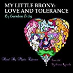 My Little Brony: Love and Tolerance | Brendon Craig