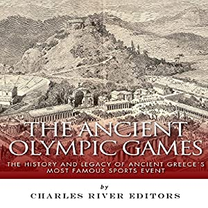 The Ancient Olympic Games: The History and Legacy of Ancient Greece's Most Famous Sports Event Audiobook