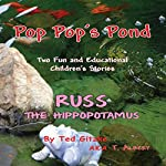 Pop Pop's Pond / Russ the Hippopotamus: Two Fun and Educational Children's Stories | Ted Gitzke