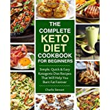 Die Complete Keto Diet Cookbook for Beginners: Simple, Quick and Easy Low Carb Ketogenic Diet Recipes That Will Help You Burn Fat Forever