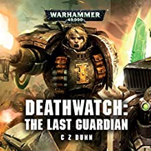 Deathwatch: The Last Guardian: Warhammer 40,000 Audiobook by C Z Dunn Narrated by Gareth Armstrong, John Banks, Tim Bentinck, Steve Conlin, Jonathan Keeble, Penelope Rawlins, Tania Rodrigues