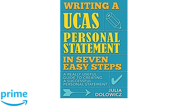 amazoncom writing a ucas personal statement in seven easy steps a really useful guide to creating a successful personal statement 9781845284510 julia