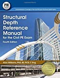 Structural Depth Reference Manual for the Civil PE Exam, 4th ed. by Alan Williams PhD SE FICE C Eng (2015-09-22)