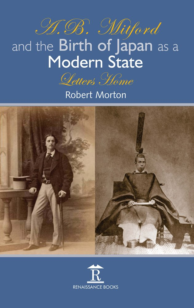 A.B. Mitford and the Birth of Japan as a Modern State: Letters Home pdf