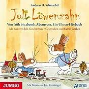 Von früh bis abends Abenteuer (Juli Löwenzahn): Ein Uhren-Hörbuch   Andreas H. Schmachtl