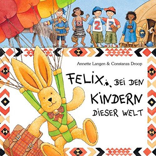 Felix bei den Kindern dieser Welt. Spannende Briefe vom reiselustigen Kuschelhasen