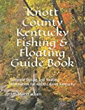 Knott County Kentucky Fishing & Floating Guide Book: Complete fishing and floating information for Knott County Kentucky (Kentucky Fishing & Floating Guide Books)