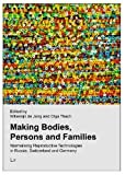 Making Bodies, Persons and Families : Normalising Reproductive Technologies in Russia, Switzerland and Germany, Jong, Willemijn De, 3643800207