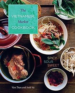 Vietnamese Market Cookbook: Spicy Sour Sweet by [Tran, Van, Vu, Anh]