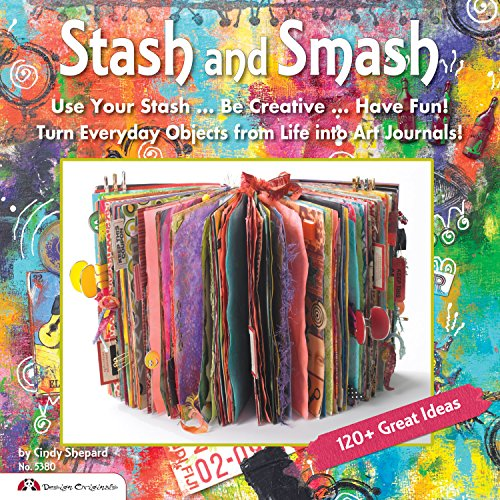Stash and Smash: Art Journal Ideas (Design Originals) Over 120 Tips, Suggestions, Samples, & Instructions for Designing Your Own