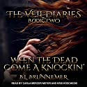 When the Dead Come a Knockin': The Veil Diaries, Book 2 Audiobook by B. L. Brunnemer Narrated by Carla Mercer-Meyer, Kris Koscheski