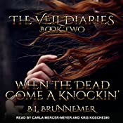 When the Dead Come a Knockin': The Veil Diaries, Book 2 | B. L. Brunnemer