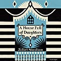 A House Full of Daughters Hörbuch von Juliet Nicolson Gesprochen von: Julie Teal