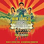 A Kim Jong-Il Production: The Extraordinary True Story of a Kidnapped Filmmaker, His Star Actress, and a Young Dictator's Rise to Power | Paul Fischer