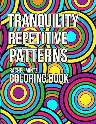 Tranquility Pattern - Tranquility Repetitive Patterns - Coloring Book: 35 Pages of Geometrical Seamless Anti Stress Designs For Adults