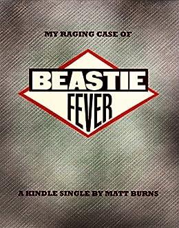 My Raging Case of Beastie Fever by [Burns, Matt]