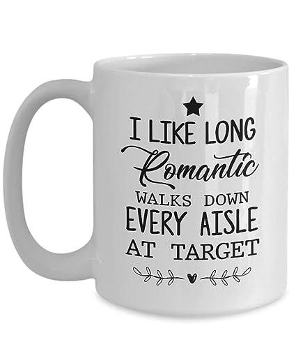 87844a05 I Like Long Romantic Walks Down Every Aisle At Target Coffee Mug, Funny, Cup